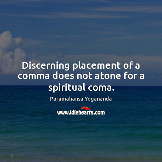Discerning placement of a comma does not atone for a spiritual coma. Image