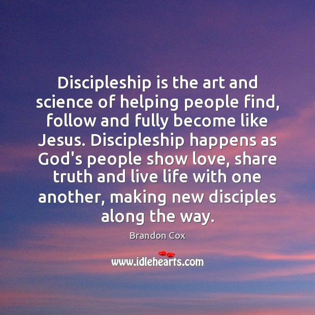 Image, Discipleship is the art and science of helping people find, follow and