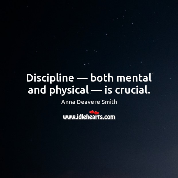 Image, Discipline — both mental and physical — is crucial.