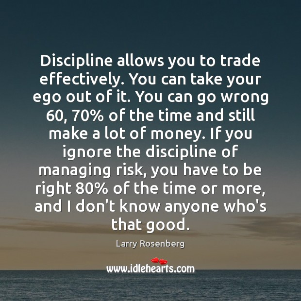 Discipline allows you to trade effectively. You can take your ego out Image
