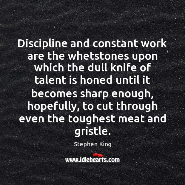 Image, Discipline and constant work are the whetstones upon which the dull knife