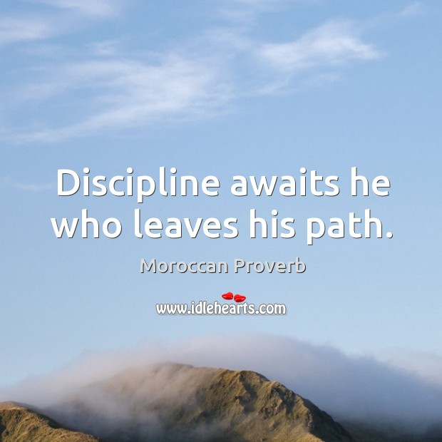 Discipline awaits he who leaves his path. Moroccan Proverbs Image