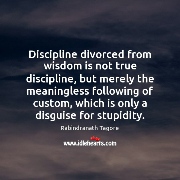 Image, Discipline divorced from wisdom is not true discipline, but merely the meaningless