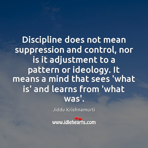 Image, Discipline does not mean suppression and control, nor is it adjustment to