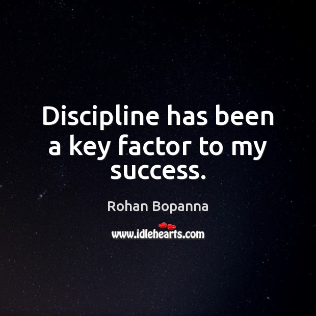 Discipline has been a key factor to my success. Image