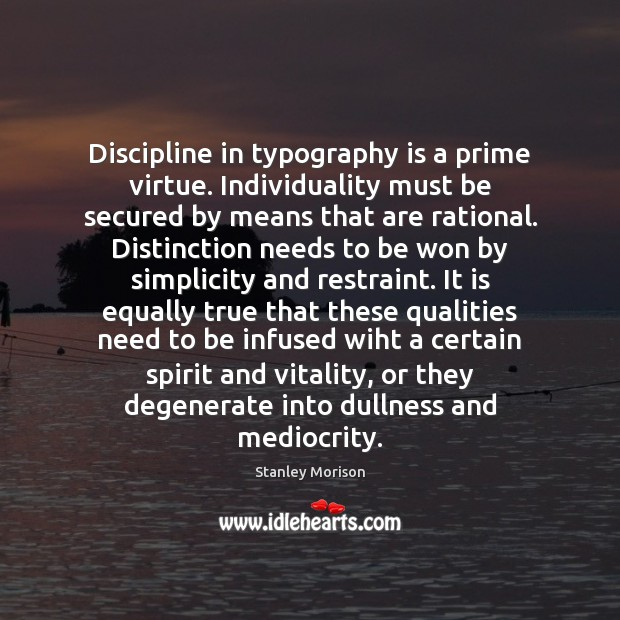 Discipline in typography is a prime virtue. Individuality must be secured by Image