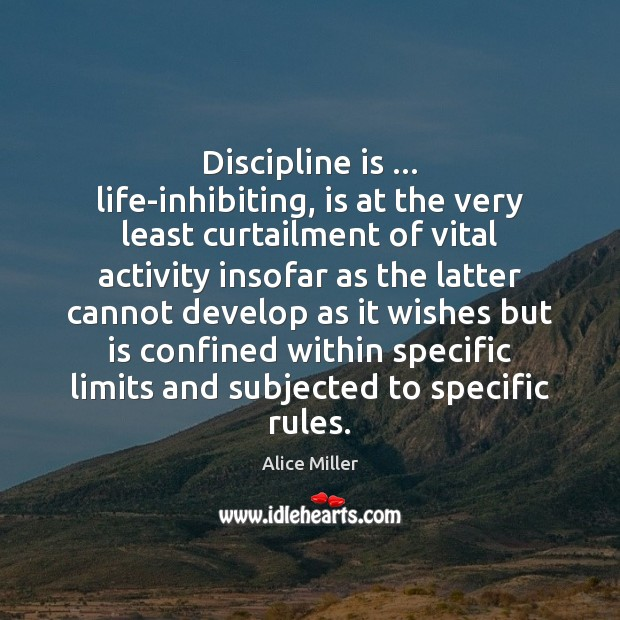 Image, Discipline is … life-inhibiting, is at the very least curtailment of vital activity