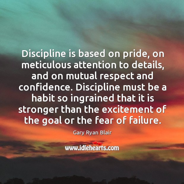 Discipline is based on pride, on meticulous attention to details, and on mutual respect and confidence. Image