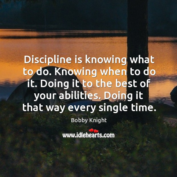Image, Discipline is knowing what to do. Knowing when to do it. Doing