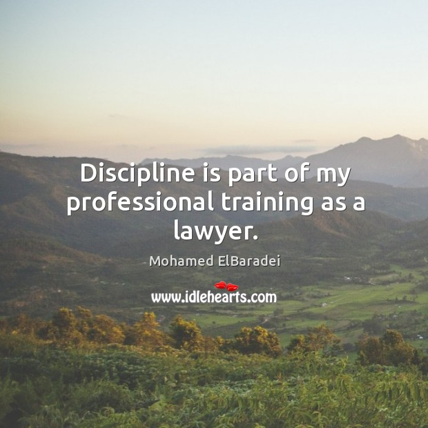 Discipline is part of my professional training as a lawyer. Image