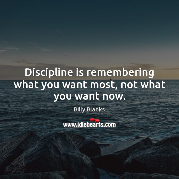 Image, Discipline is remembering what you want most, not what you want now.