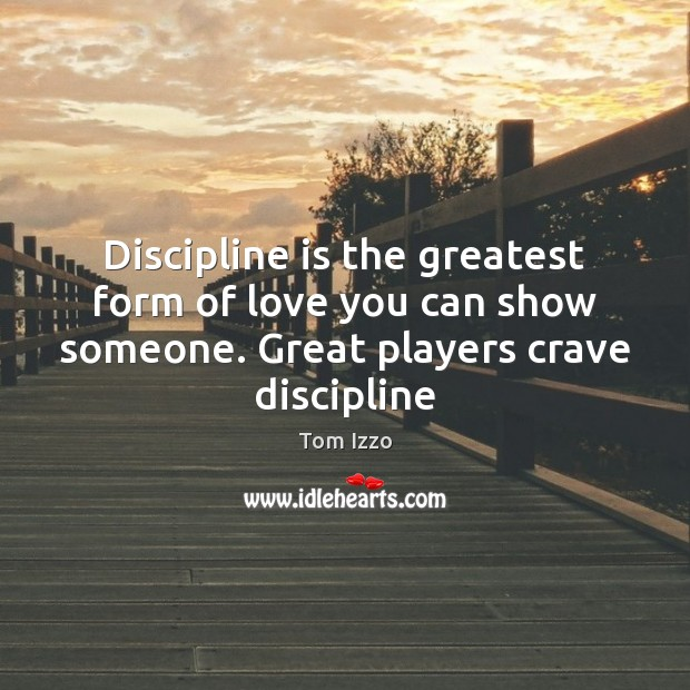 Discipline is the greatest form of love you can show someone. Great Image