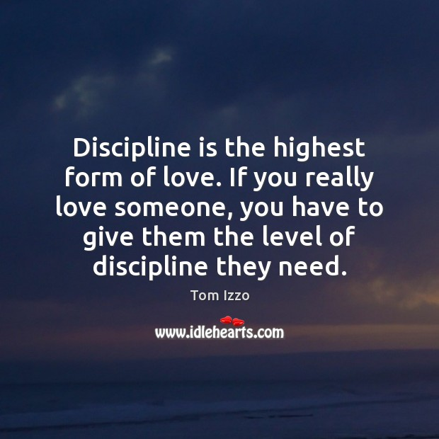 Discipline is the highest form of love. If you really love someone, Tom Izzo Picture Quote