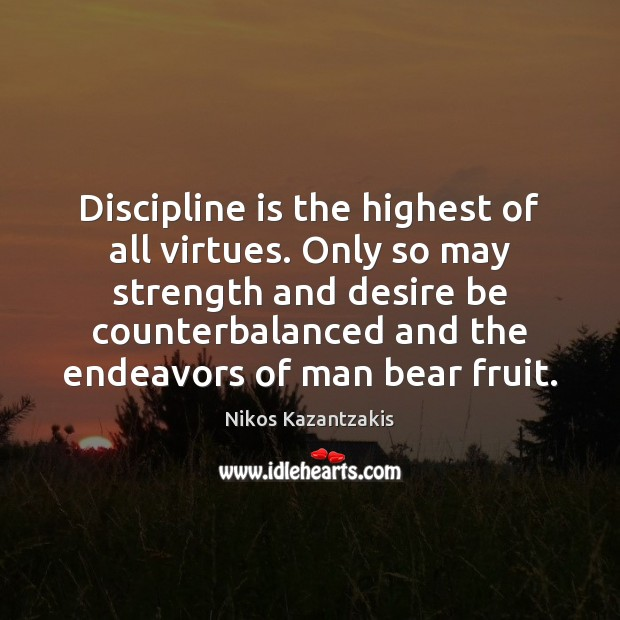 Discipline is the highest of all virtues. Only so may strength and Nikos Kazantzakis Picture Quote