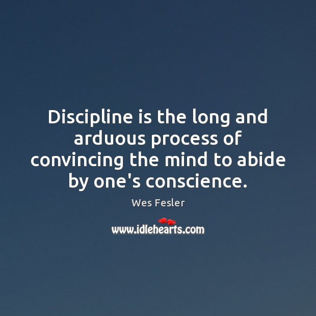 Discipline is the long and arduous process of convincing the mind to Wes Fesler Picture Quote