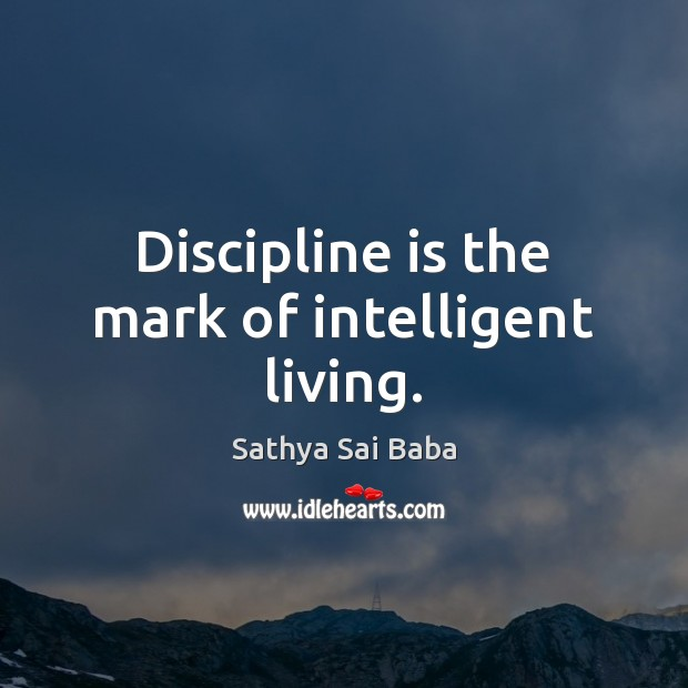 Discipline is the mark of intelligent living. Image