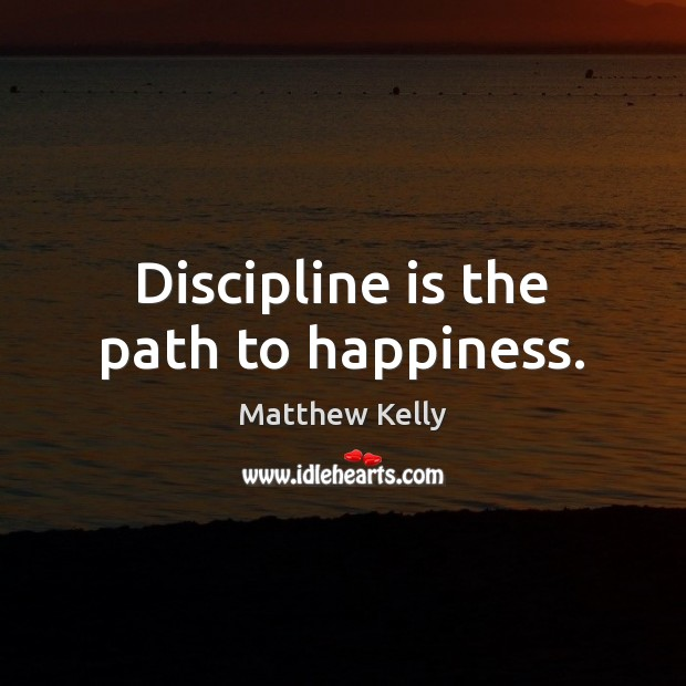 Discipline is the path to happiness. Image