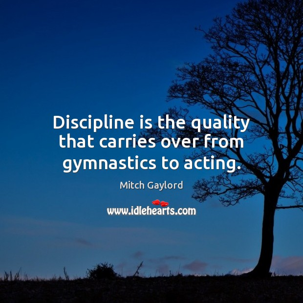 Discipline is the quality that carries over from gymnastics to acting. Image