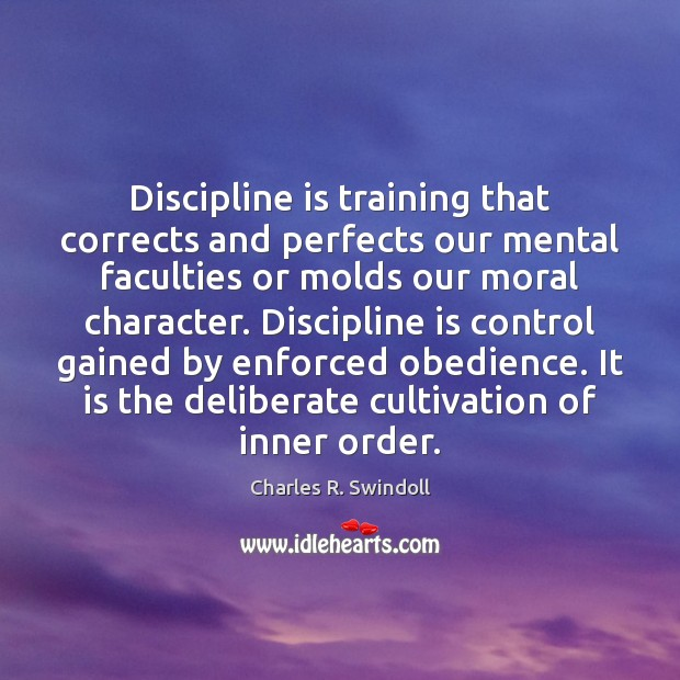 Discipline is training that corrects and perfects our mental faculties or molds Charles R. Swindoll Picture Quote