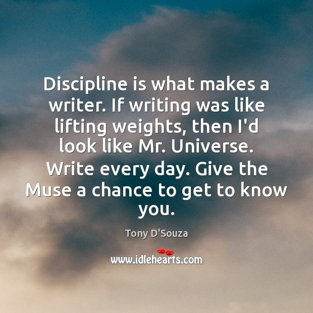 Image, Discipline is what makes a writer. If writing was like lifting weights,