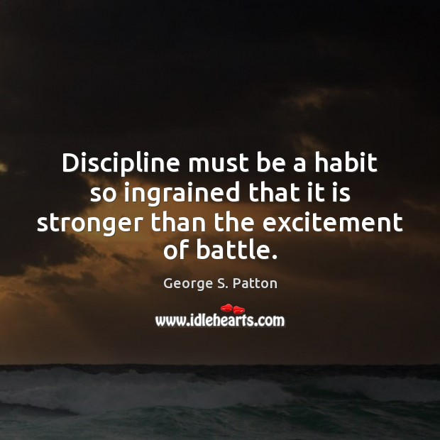 Image, Discipline must be a habit so ingrained that it is stronger than the excitement of battle.