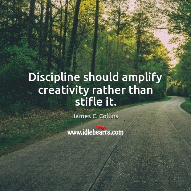 Discipline should amplify creativity rather than stifle it. Image