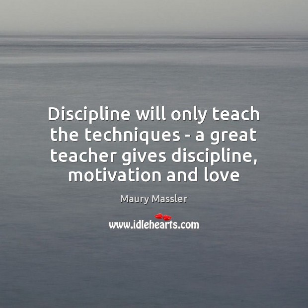 Discipline will only teach the techniques – a great teacher gives discipline, Image