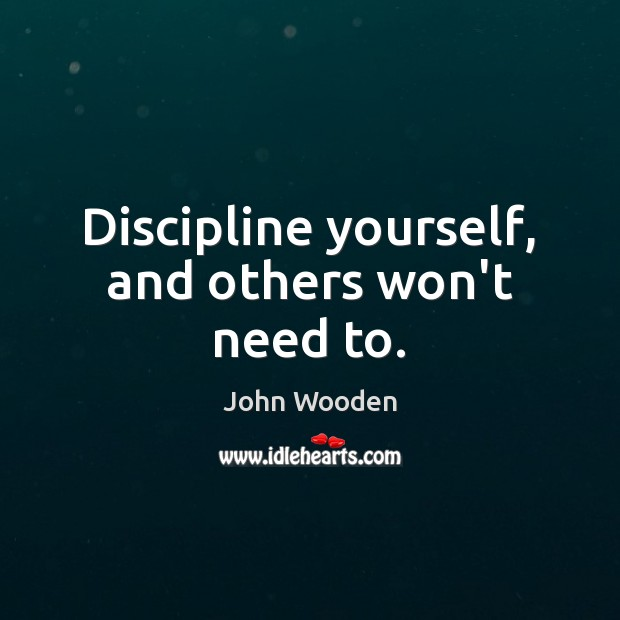 Image, Discipline yourself, and others won't need to.