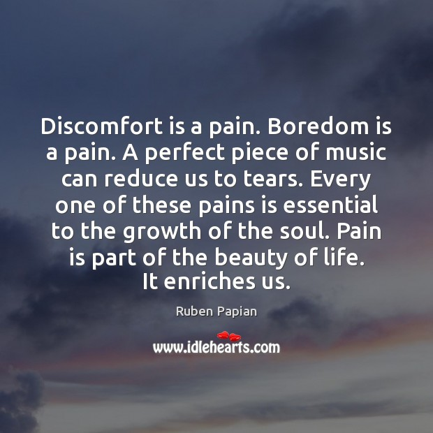 Image, Discomfort is a pain. Boredom is a pain. A perfect piece of