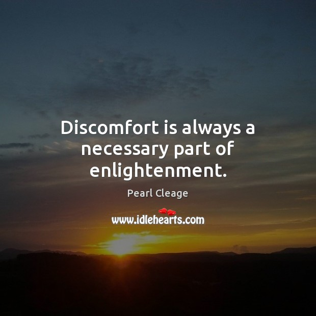 Discomfort is always a necessary part of enlightenment. Pearl Cleage Picture Quote