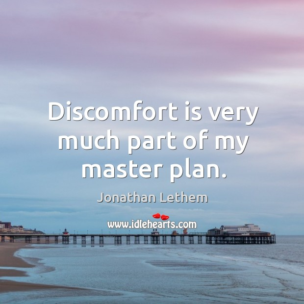 Image, Discomfort is very much part of my master plan.