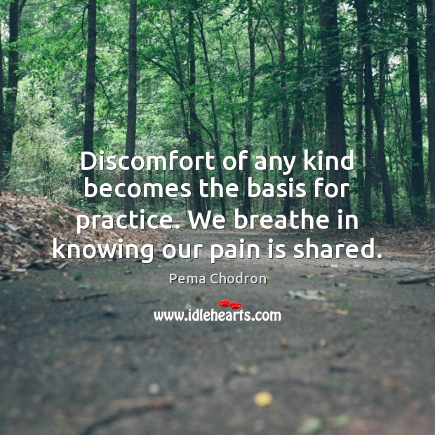 Image, Discomfort of any kind becomes the basis for practice. We breathe in