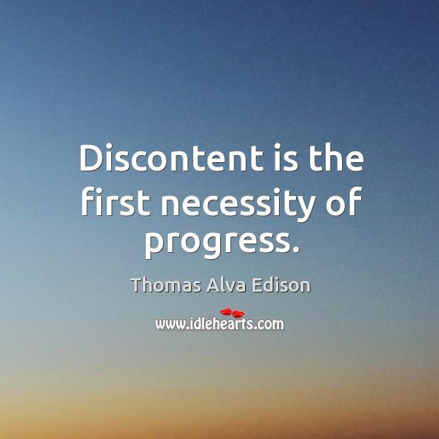 Discontent is the first necessity of progress. Thomas Alva Edison Picture Quote