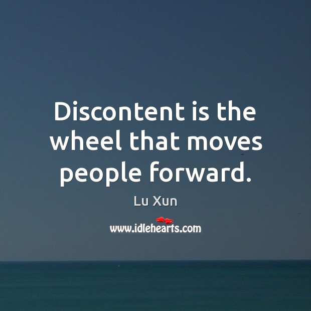 Image, Discontent is the wheel that moves people forward.