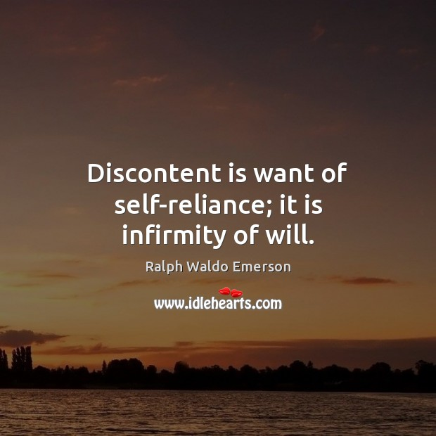 Discontent is want of self-reliance; it is infirmity of will. Image