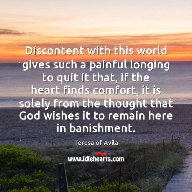Discontent with this world gives such a painful longing to quit it Image