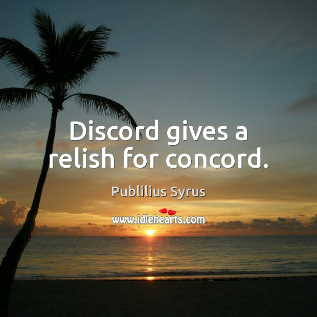 Discord gives a relish for concord. Image