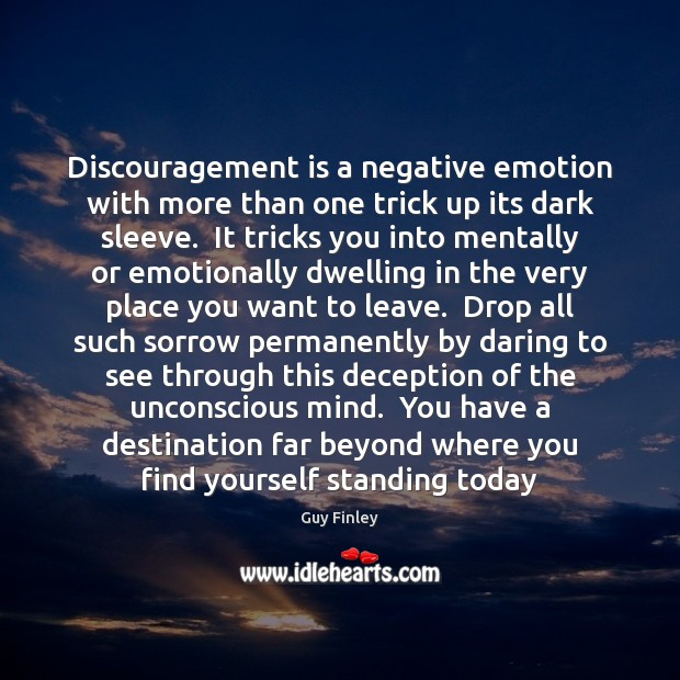 Discouragement is a negative emotion with more than one trick up its Guy Finley Picture Quote