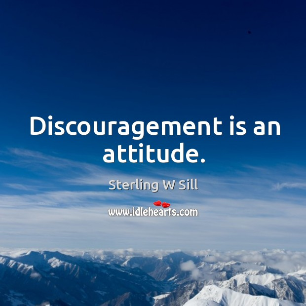 Discouragement is an attitude. Sterling W Sill Picture Quote