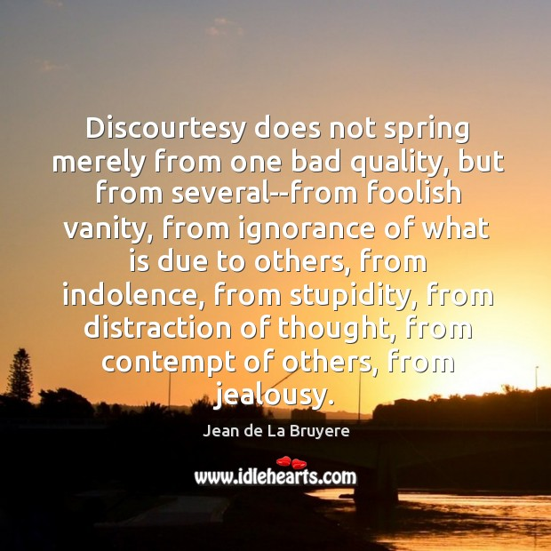 Discourtesy does not spring merely from one bad quality, but from several–from Image