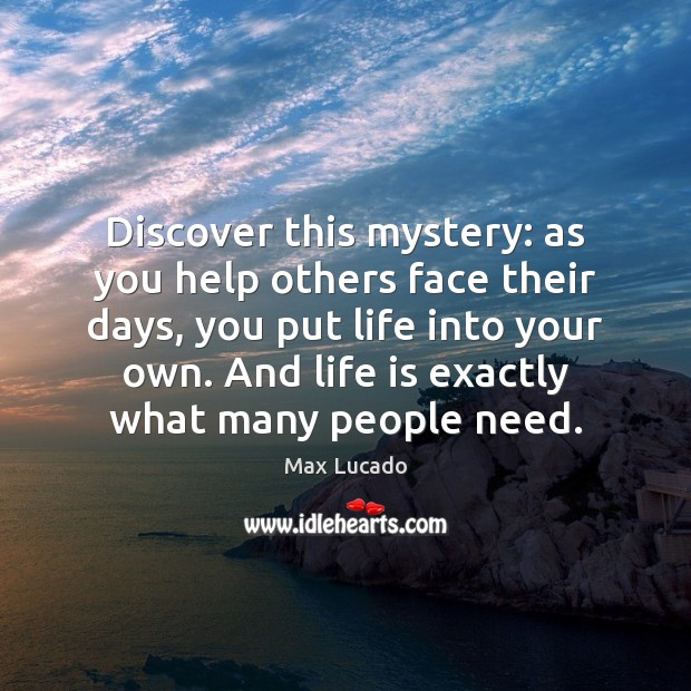 Discover this mystery: as you help others face their days, you put Image