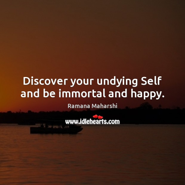 Discover your undying Self and be immortal and happy. Image
