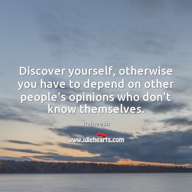 Image, Discover yourself, otherwise you have to depend on other people's opinions who