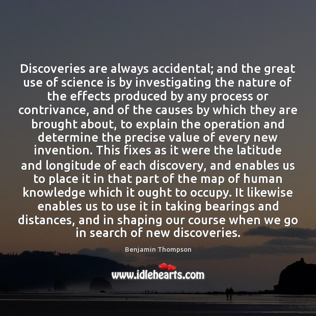 Image, Discoveries are always accidental; and the great use of science is by