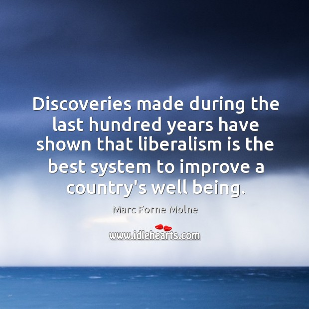 Discoveries made during the last hundred years have shown that liberalism is Image