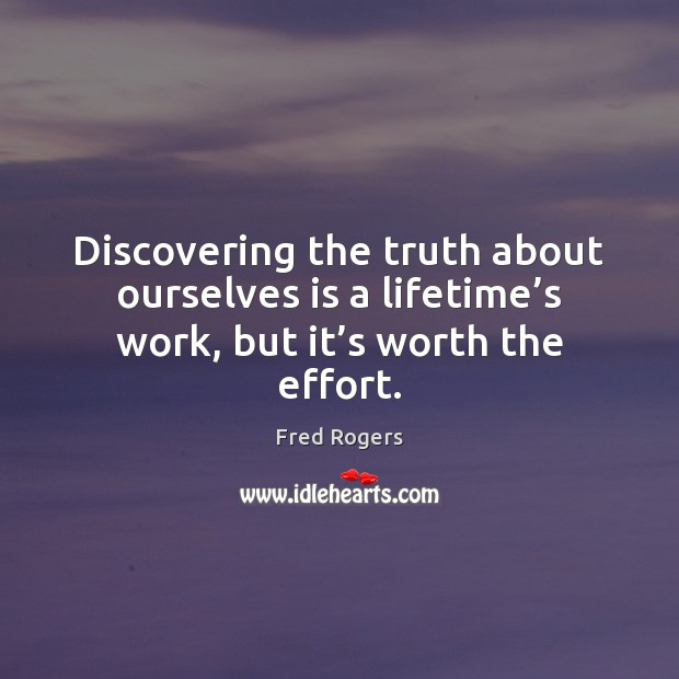 Discovering the truth about ourselves is a lifetime's work, but it's worth the effort. Image