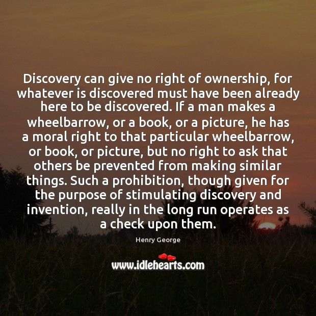 Discovery can give no right of ownership, for whatever is discovered must Henry George Picture Quote