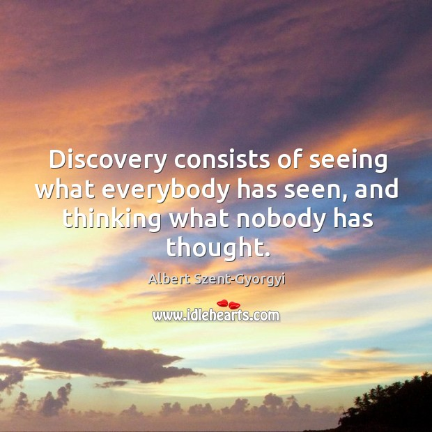 Image, Discovery consists of seeing what everybody has seen, and thinking what nobody has thought.