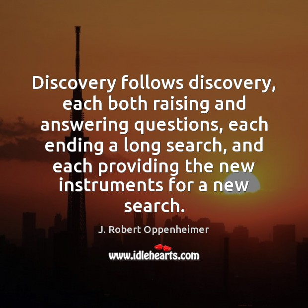 Image, Discovery follows discovery, each both raising and answering questions, each ending a