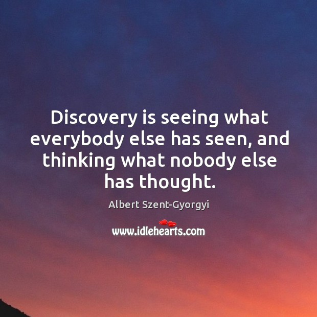 Image, Discovery is seeing what everybody else has seen, and thinking what nobody else has thought.